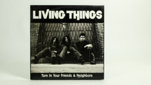 Living Things - Turn In Your Friends And Neighbors ten inch cover front