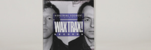 Wax Trax! Industrial Accident DVD front cover