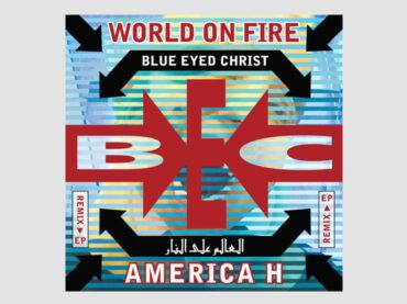 Blue Eyed Christ – World On Fire b/w America H [remix ep]