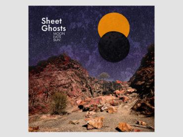 Sheet Ghosts – Moon Eats Sun